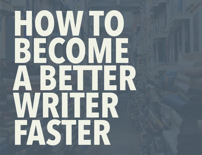 How To Become a Better Writer Faster