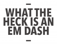 — What the Heck is an Em Dash —