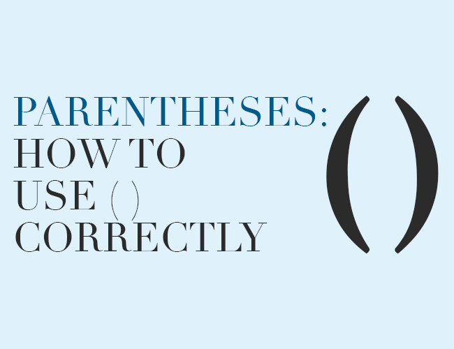 Parentheses: How to Use () Correctly