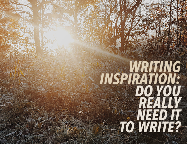 Writing Inspiration: Do You Really Need It to Write?
