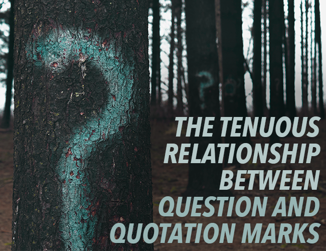 The Tenuous Relationship Between Question and Quotation Marks