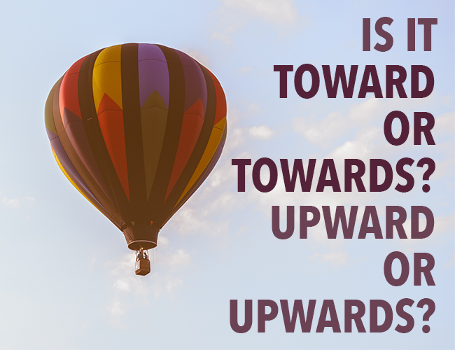 Is it Toward or Towards? Upwards or Upward?