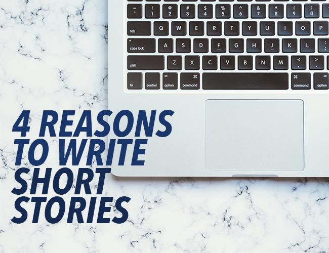 4 Reasons to Write Short Stories