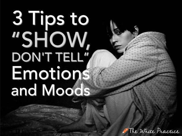 3 Tips To Quot Show Don T Tell Quot Emotions And Moods