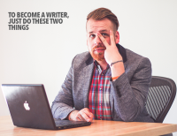 To Become a Writer, Just Do These Two Things