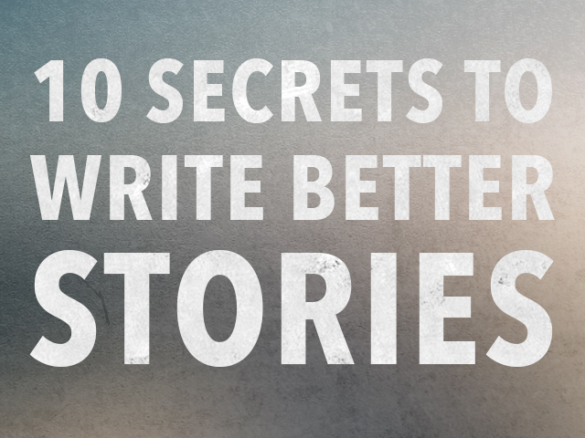 Ten Secrets To Write Better Stories