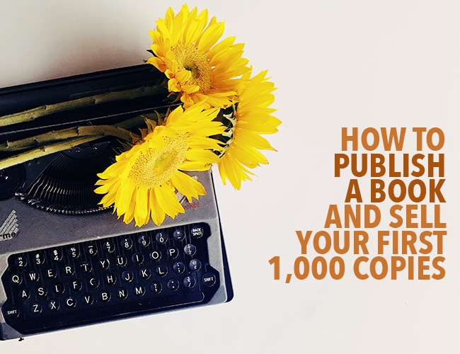 How to Publish a Book and Sell Your First 1,000 Copies