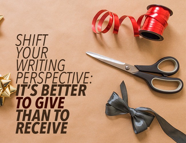 Shift Your Writing Perspective: It's Better to Gift Writing Than to Receive