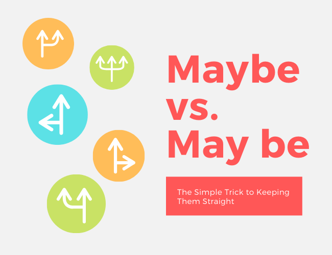 Maybe vs. May be: The Simple Trick to Always Keep Them Straight