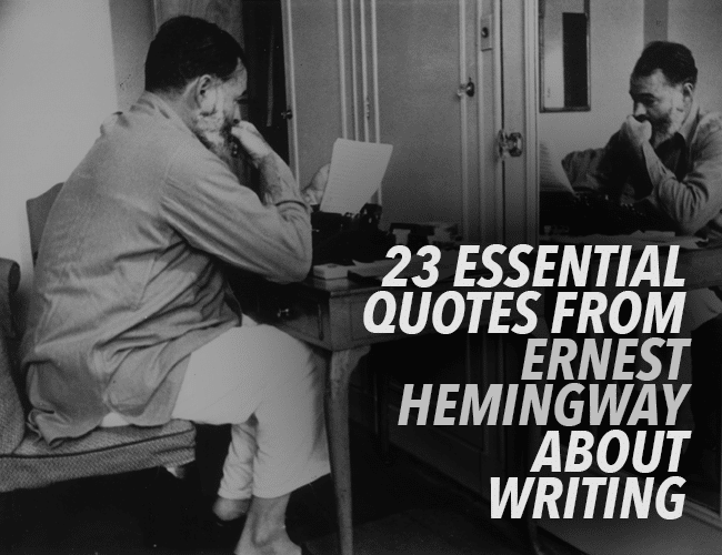 23 Essential Ernest Hemingway Quotes About Writing