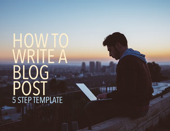 How to write a blog post: 5 step template