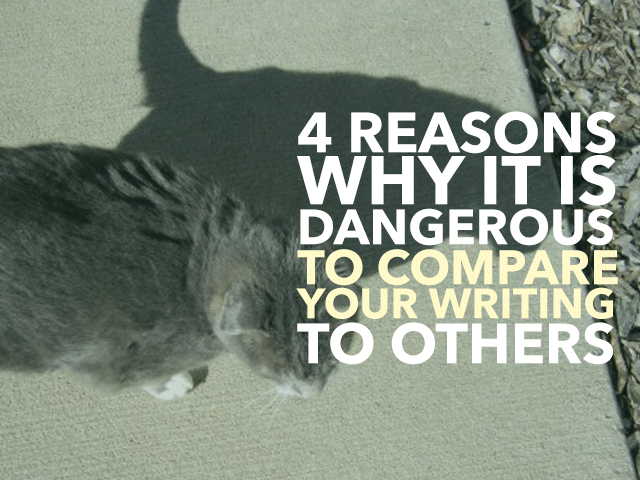 4 Reasons Why it is Dangerous To Compare Your Writing To Others