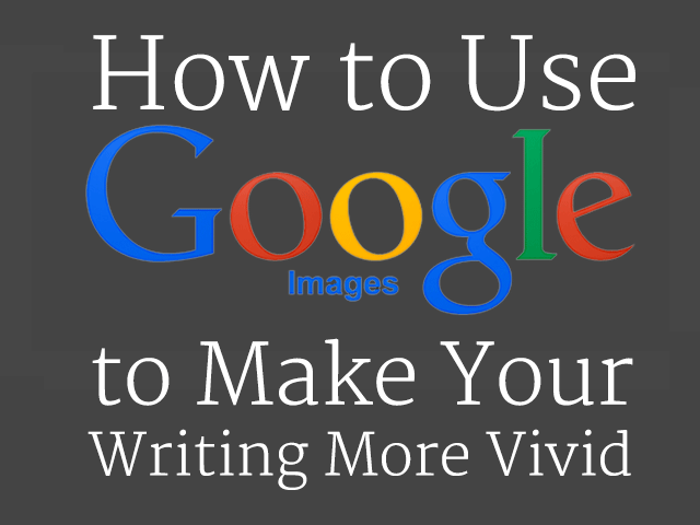How to Use Google Images to Make Your Writing More Vivid