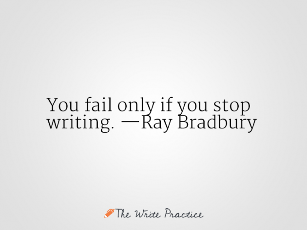 You fail only if you stop writing. Ray Bradbury quote
