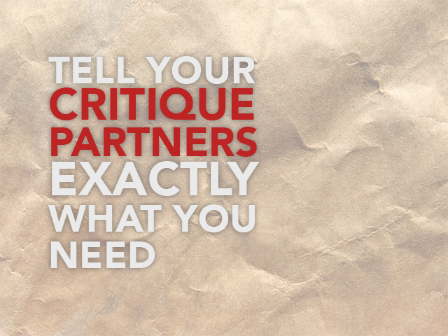 Tell Your Critique Partners Exactly What You Need