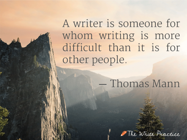 """A writer is someone for whom writing is more difficult than it is for most people."" —Thomas Mann quote"