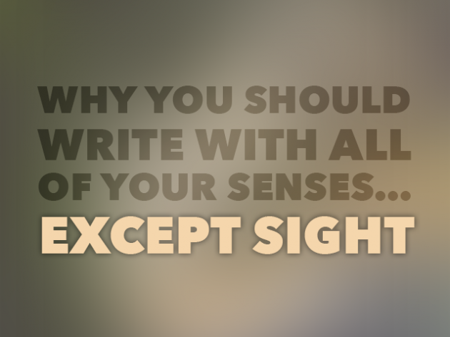 Why you should write with all your senses except sight write with your senses fandeluxe Images