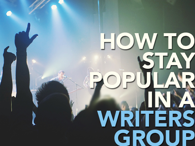 How to Stay Popular in a Writers Group