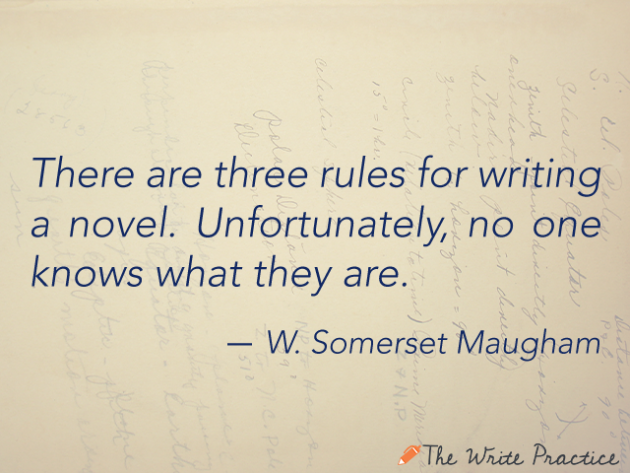 There are three rules for writing a novel. Unfortunately, no one knows what they are. Somerset Maugham