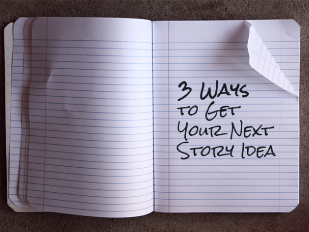 3 Ways to Get Your Next Story Idea
