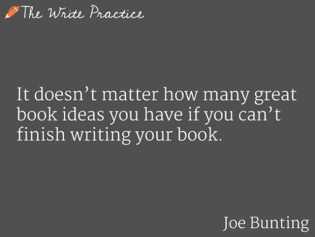 It doesn't matter how many book ideas you have if you can't finish writing your book. Joe Bunting