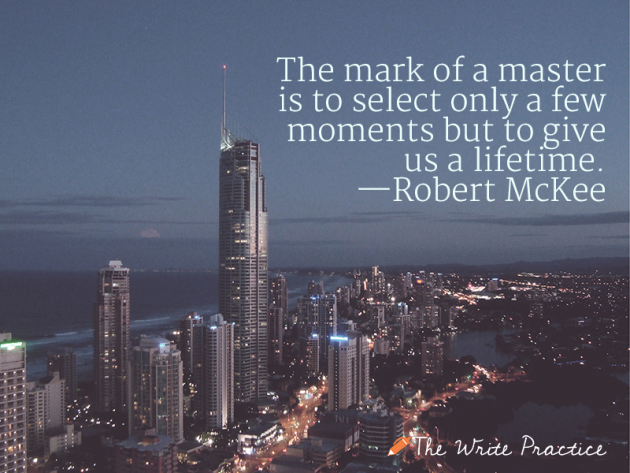 The mark of a master is to select only a few moments but to give us a lifetime. Robert McKee