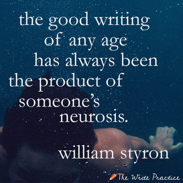 The good writing of any age has always been the product of someone's neurosis. William Styron