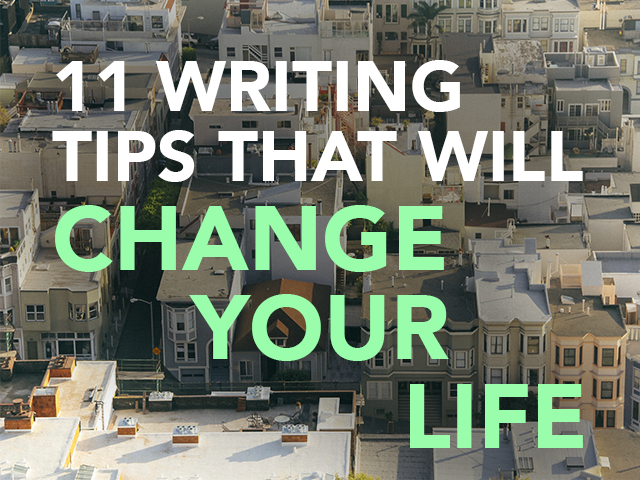 11 Writing Tips That Will Change Your Life