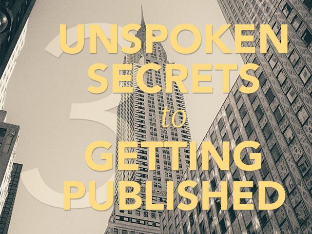 3 Unspoken Secrets to Getting Published