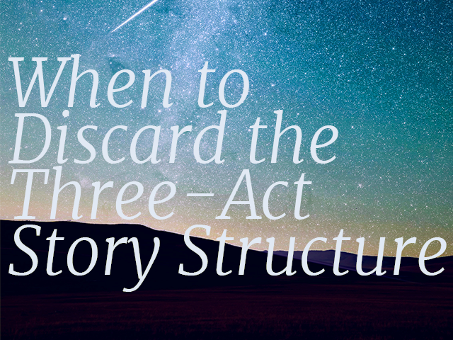 When to Discard the Three-Act Story Structure