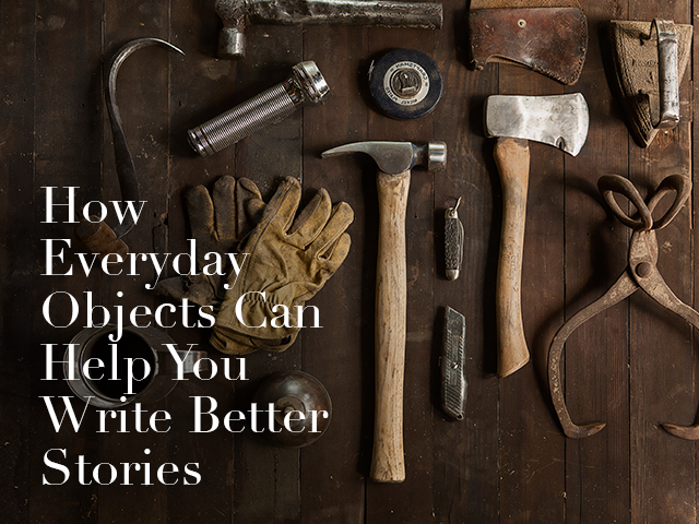 How Everyday Objects Can Help You Write Better Stories