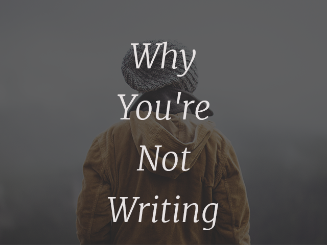 Why You're Not Writing