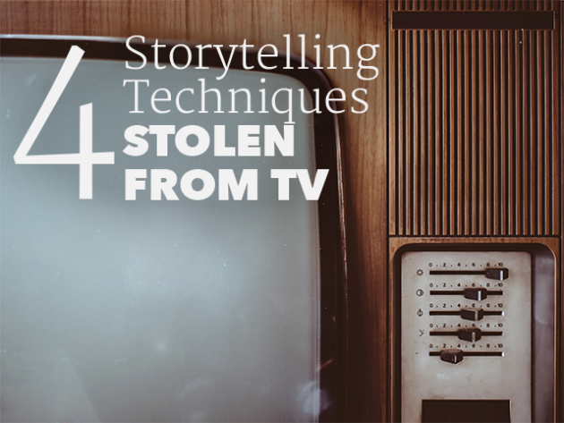 4 Storytelling Techniques Stolen from TV