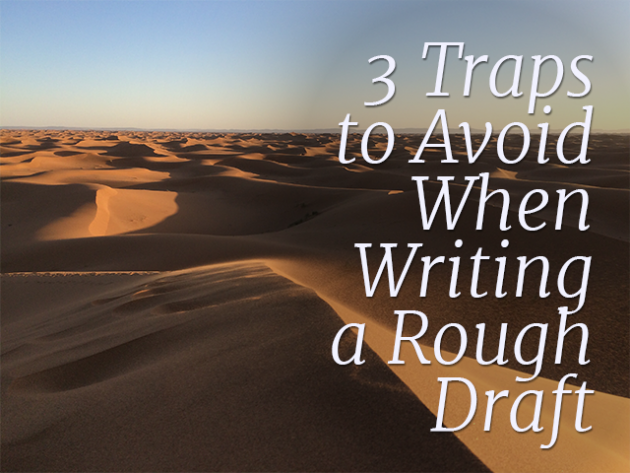 3 Traps to Avoid When Writing a Rough Draft