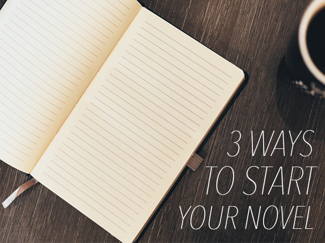 3 Ways to Start Your Novel
