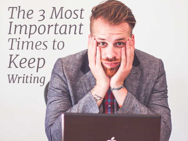 The 3 Most Important Times to Keep Writing