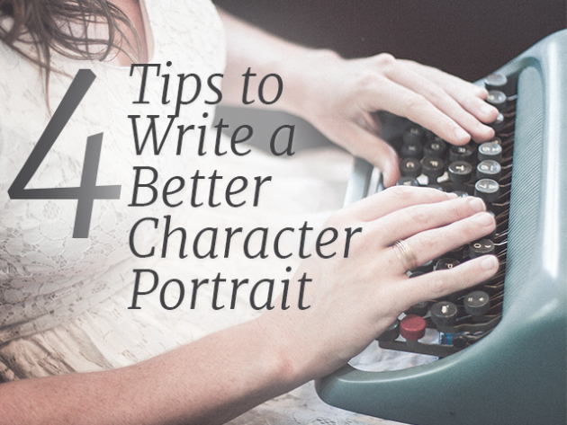 4 Tips to Write a Better Character Portrait