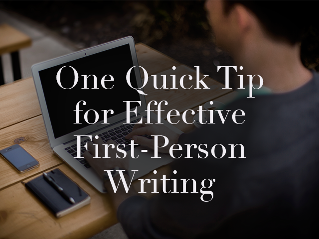 One Quick Tip for Effective First-Person Writing