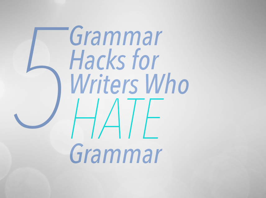 5 Grammar Hacks for Writers Who Hate Grammar