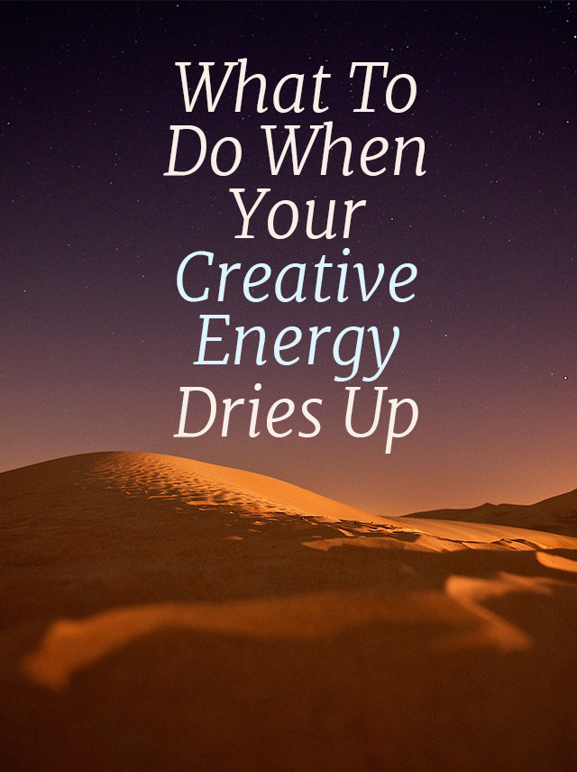 What to Do When You Run Out of Creative Energy