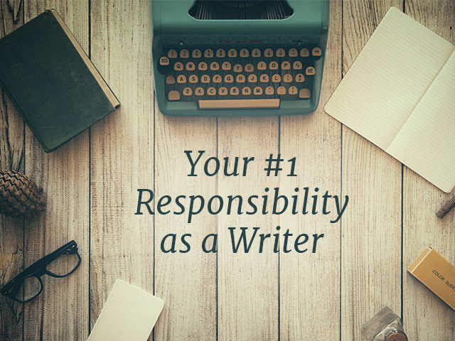 Your #1 Responsibility as a Writer