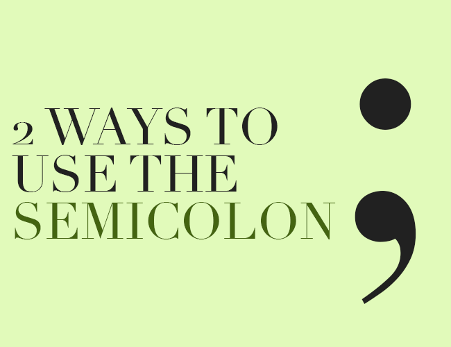 2 Ways to Use the Semicolon