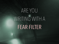 Are You Writing with a Fear Filter?