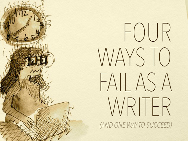 Four Ways to Fail as a Writer (And One Way to Succeed)
