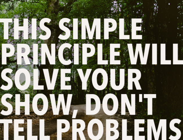 This Simple Principle Will Solve Your Show, Don't Tell Problems