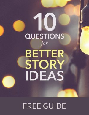 10 Questions for Better Story Ideas