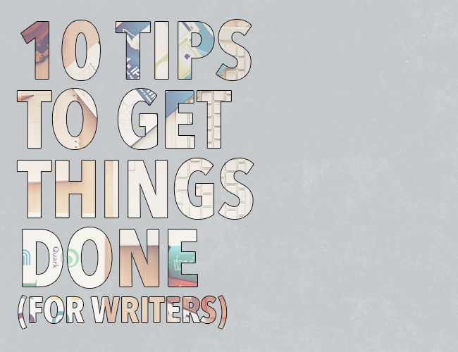10 Tips to Get Things Done (for Writers)