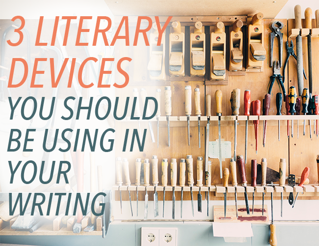 3 literary devices you should be using in your writing