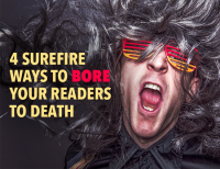 4 Surefire Ways to Bore Your Readers to Death