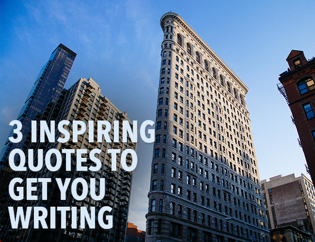 3 Inspiring Quotes to Get You Writing